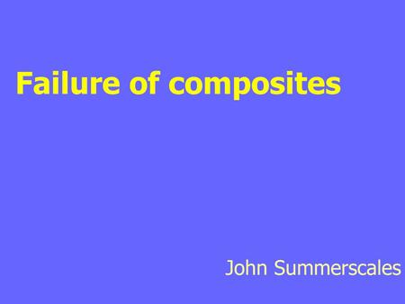 Failure of composites John Summerscales.