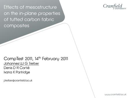 CompTest 2011, 14 th February 2011 Johannes W G Treiber Denis D R Cartié Ivana K Partridge Effects of mesostructure on the in-plane.