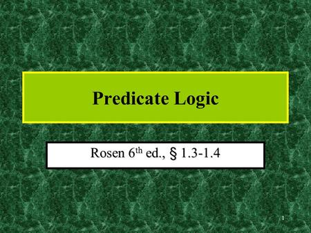 1 Predicate Logic Rosen 6 th ed., § 1.3-1.4 2 Predicate Logic Predicate logic is an extension of propositional logic that permits concisely reasoning.