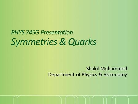 PHYS 745G Presentation Symmetries & Quarks