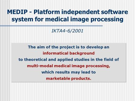 MEDIP - Platform independent software system for medical image processing IKTA4-6/2001 The aim of the project is to develop an informatical background.