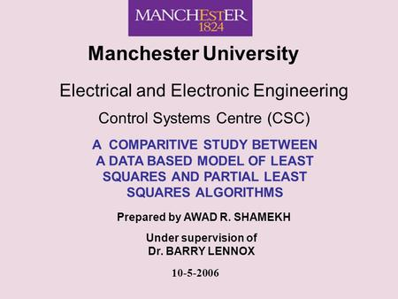 Manchester University Electrical and Electronic Engineering Control Systems Centre (CSC) A COMPARITIVE STUDY BETWEEN A DATA BASED MODEL OF LEAST SQUARES.