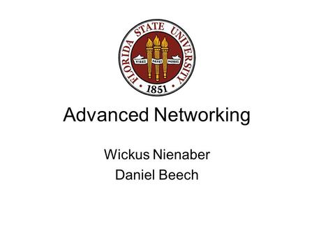 Advanced Networking Wickus Nienaber Daniel Beech.