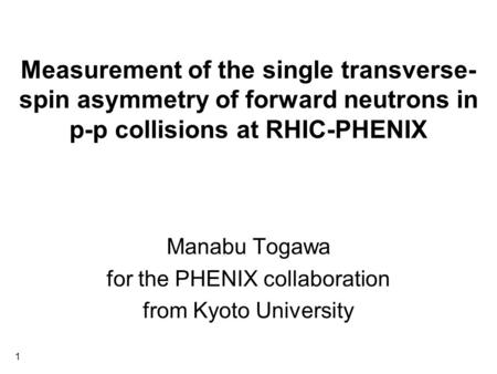 1 Measurement of the single transverse- spin asymmetry of forward neutrons in p-p collisions at RHIC-PHENIX Manabu Togawa for the PHENIX collaboration.