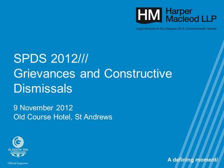 SPDS 2012/// Grievances and Constructive Dismissals 9 November 2012 Old Course Hotel, St Andrews.