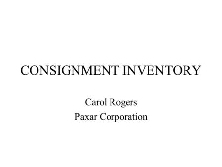 CONSIGNMENT INVENTORY Carol Rogers Paxar Corporation.