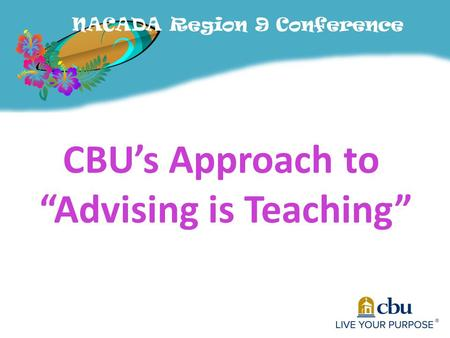"NACADA Region 9 Conference CBU's Approach to ""Advising is Teaching"""