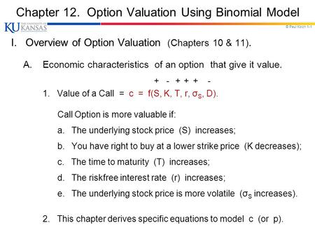 © Paul Koch 1-1 Chapter 12. Option Valuation Using Binomial Model I. Overview of Option Valuation (Chapters 10 & 11). A.Economic characteristics of an.