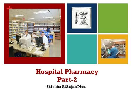 + Hospital Pharmacy Part-2 Shiekha AlAujan Msc.. + Director of Pharmacy Administrativ e Outpatient Inpatient Unit Dose I.V. Admixture s Inventory Control.