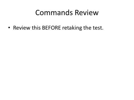 Commands Review Review this BEFORE retaking the test.