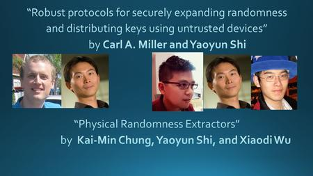 Outline 1.Introduction 2.The Framework of Untrusted-Device Extraction. 3.Our results 4.Proof Techniques: Miller-Shi 5.Proof Techniques: Chung-Shi-Wu 6.Further.
