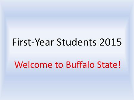 First-Year Students 2015 Welcome to Buffalo State!