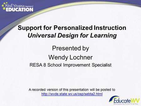 Support for Personalized Instruction Universal Design for Learning Presented by Wendy Lochner RESA 8 School Improvement Specialist A recorded version of.