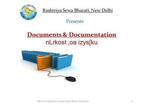 Documents & Documentation nLrkost,oa izys[ku Rashtriya Sewa Bharati, New Delhi Presents 1RSB-Training-Session on Documents & Documentation.