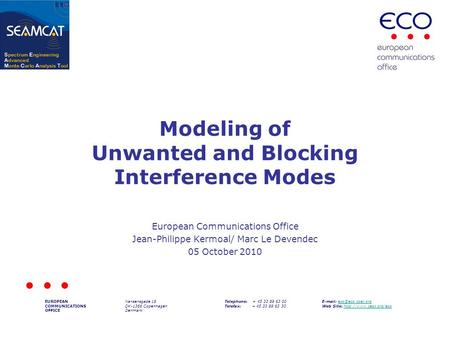 Modeling of Unwanted and Blocking Interference Modes European Communications Office Jean-Philippe Kermoal/ Marc Le Devendec 05 October 2010 EUROPEAN COMMUNICATIONS.