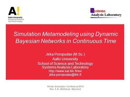 Simulation Metamodeling using Dynamic Bayesian Networks in Continuous Time Jirka Poropudas (M.Sc.) Aalto University School of Science and Technology Systems.