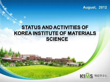 August, 2012. General IntroductionR&D Activities CONTENTS Major R&D Activities International Cooperation.