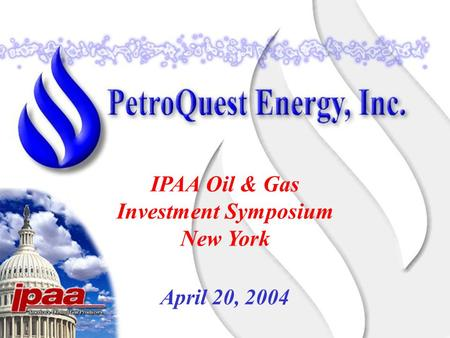 April 20, 2004 IPAA Oil & Gas Investment Symposium New York.