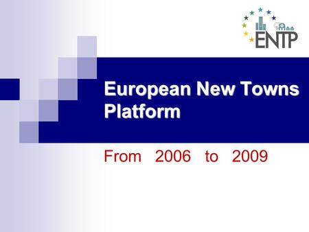 European New Towns Platform From 2006 to 2009. A growing network Adjud AlmereAlt EmpordaBarberà del Vallès BasildonBussy-Saint-Georges Capelle aan den.