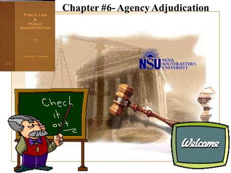Chapter #6- Agency Adjudication When Agencies Make Decisions - Adjudications How is an adjudication different from a rule? –Rules apply to everyone in.