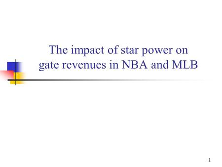 1 The impact of star power on gate revenues in NBA and MLB.