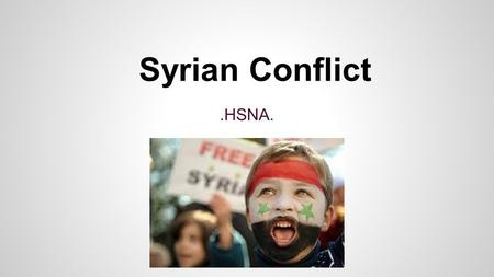 Syrian Conflict.HSNA.. What was the reason for the conflict? The reason for this sudden uprising conflict is because of the president Bashar al-Assad.