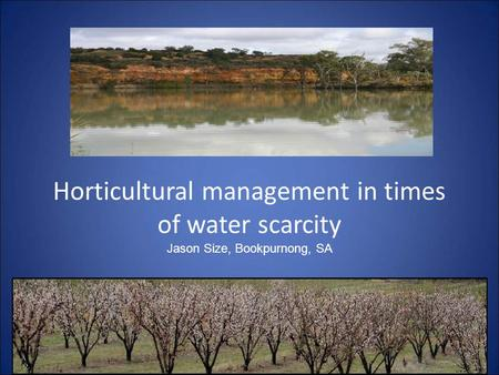 Horticultural management in times of water scarcity Jason Size, Bookpurnong, SA.