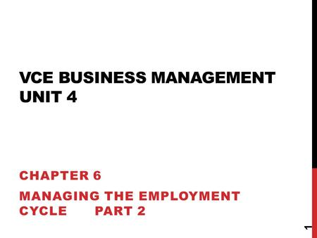 VCE BUSINESS MANAGEMENT UNIT 4 CHAPTER 6 MANAGING THE EMPLOYMENT CYCLE PART 2 1.