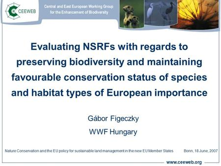 Www.ceeweb.org Evaluating NSRFs with regards to preserving biodiversity and maintaining favourable conservation status of species and habitat types of.
