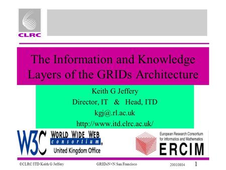 ©CLRC/ITD/Keith G JefferyGRIDsN+N:San Francisco 20010804 1 The Information and Knowledge Layers of the GRIDs Architecture Keith G Jeffery Director, IT.