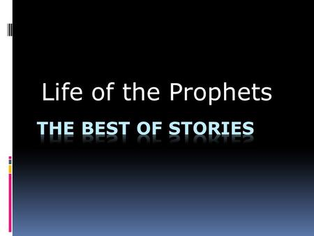 "Life of the Prophets. THE PROPHETS OF GOD  ""So relate the stories, perhaps they may reflect"" (7:176)"