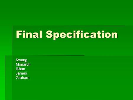 Final Specification KwangMonarchIkhanJamesGraham.