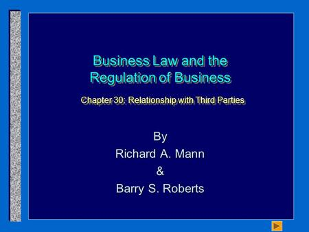 Business Law and the Regulation of Business Chapter 30: Relationship with Third Parties By Richard A. Mann & Barry S. Roberts.