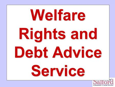 Welfare Rights and Debt Advice Service. Mission Statement Our core purpose is to reduce poverty and inequality, and enhance the quality of life of the.