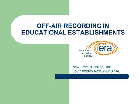 OFF-AIR RECORDING IN EDUCATIONAL ESTABLISHMENTS New Premier House, 150 Southampton Row, WC1B 5AL.