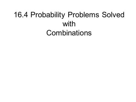 16.4 Probability Problems Solved with Combinations.