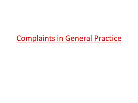 Complaints in General Practice. STAGE 1: Local Resolution You can complain verbally or in writing. A large health centre will normally have a complaints.