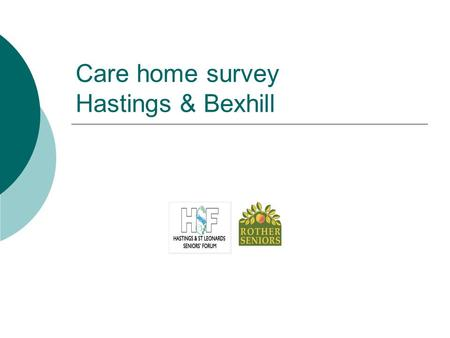 Care home survey Hastings & Bexhill. Why survey care home residents?  The Seniors Forums are two of seven which make up East Sussex Seniors Association.