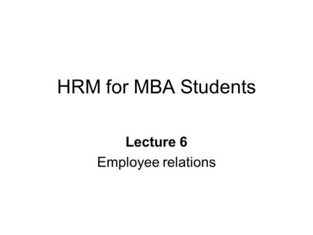 HRM for MBA Students Lecture 6 Employee relations.