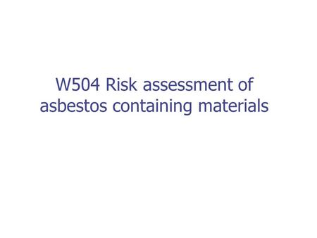 W504 Risk assessment of asbestos containing materials.