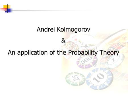 Andrei Kolmogorov & An application of the Probability Theory.