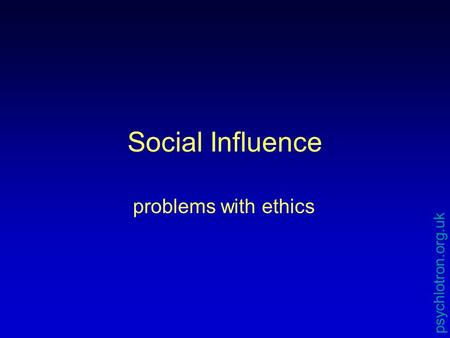 Social Influence problems with ethics psychlotron.org.uk.