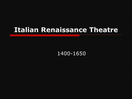Italian Renaissance Theatre 1400-1650. Background  Growth of trade Merchant class grew in strength and power  Patronage system – wealthy financially.