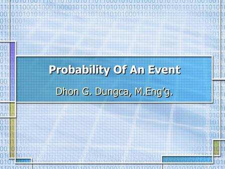 Probability Of An Event Dhon G. Dungca, M.Eng'g..
