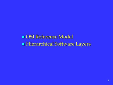 1 n OSI Reference Model n Hierarchical Software Layers.