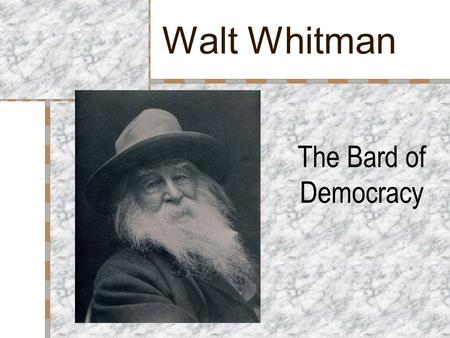 Walt Whitman The Bard of Democracy. Walt Whitman (1819-1892) Born May 31, 1819 in West Hills on Long Island, New York Second of eight children Father.