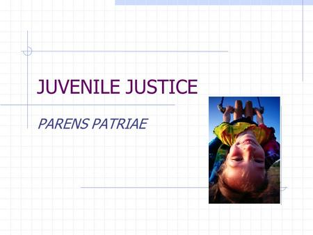 JUVENILE JUSTICE PARENS PATRIAE. A doctrine that holds that the state has a responsibility to look after the well- being of children and to assume the.
