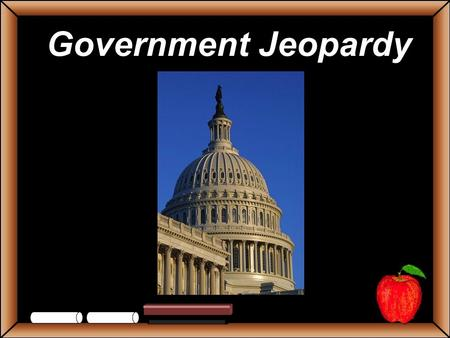 Government Jeopardy StudentsTeachers Game Board SenatorsRepresentatives LegislativeExecutiveJudicial Limited Gov Grab Bag 100 200 300 400 500 Government.