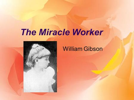 an analysis of the miracle worker a book by william gibson Complete summary of william gibson's the miracle worker enotes plot summaries cover all the significant action of the miracle worker  get help with any book download pdf summary (society and.
