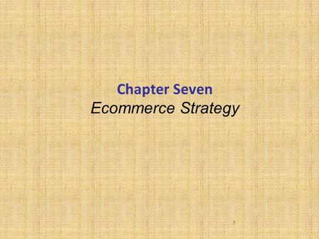 1 Chapter Seven Ecommerce Strategy. Learning objectives  Strategic positioning of ecommerce  Competitive advantage from ecommerce 2.